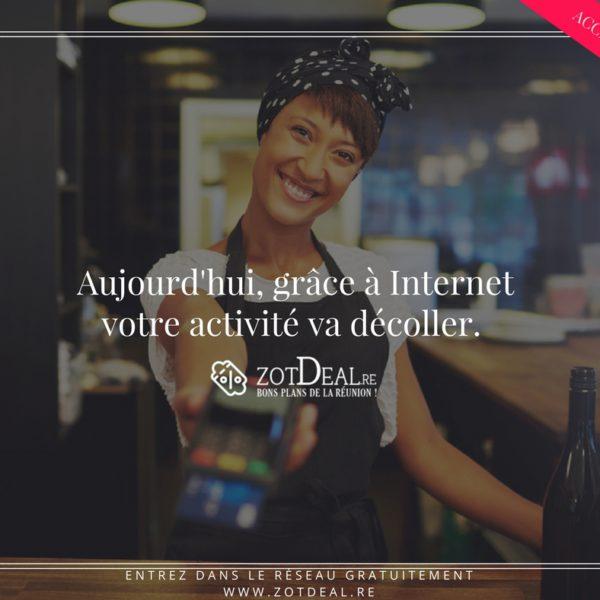 Aujourd'hui grâce à Internet, votre activité va décoller.